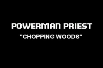 Power Priest - Chopping Woods